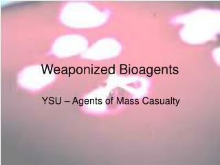 Weaponized Bioagents