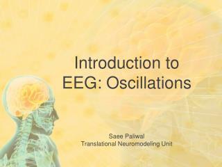 Introduction to EEG: Oscillations Saee Paliwal Translational Neuromodeling Unit