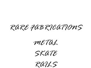 RARE FABRICATIONS