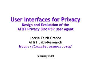 User Interfaces for Privacy Design and Evaluation of the AT&T Privacy Bird P3P User Agent