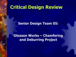 Senior Design Team 05: Gleason Works – Chamfering and Deburring Project