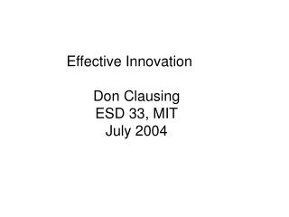 Effective Innovation Don Clausing ESD 33, MIT July 2004