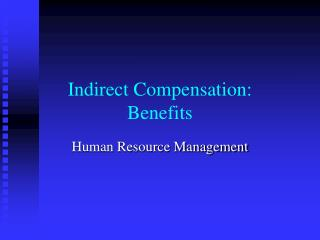 Indirect Compensation:  Benefits