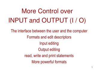 More Control over INPUT and OUTPUT (I / O)