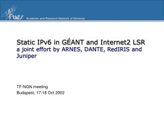 Static IPv6 in GÉANT and Internet2 LSR a joint effort by ARNES, DANTE, RedIRIS and Juniper