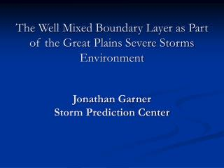 The Well Mixed Boundary Layer as Part of the Great Plains Severe Storms Environment