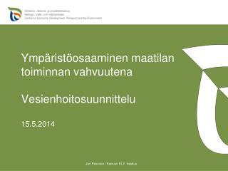 Ympäristöosaaminen maatilan toiminnan vahvuutena Vesienhoitosuunnittelu 15.5.2014