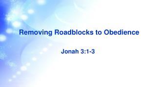 Removing Roadblocks to Obedience
