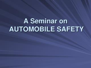 A Seminar on  AUTOMOBILE SAFETY