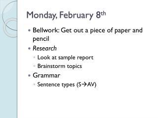Monday, February 8 th