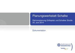 Planungswerkstatt Schalke Rahmenplanung Grilloplatz und Schalker Straße 25. Juni 2014
