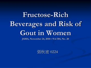 Fructose-Rich Beverages and Risk of Gout in Women JAMA, November 24, 2010—Vol 304, No. 20