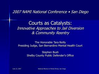 2007 NAMI National Conference • San Diego Courts as Catalysts: