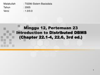 Minggu 12, Pertemuan 23 Introduction to Distributed DBMS (Chapter 22.1-4, 22.6, 3rd ed.)
