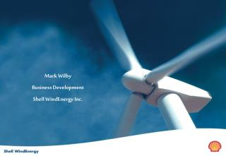 Mark Wilby Business Development Shell WindEnergy Inc.