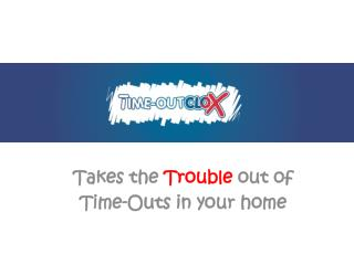 Takes the Trouble out of Time-Outs in your home