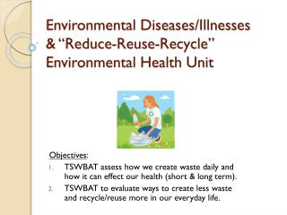 "Environmental Diseases/Illnesses  & ""Reduce-Reuse-Recycle"" Environmental Health Unit"