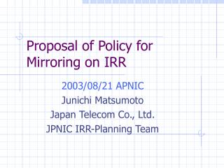 Proposal of Policy for Mirroring on IRR