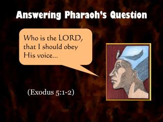 Answering Pharaoh's Question
