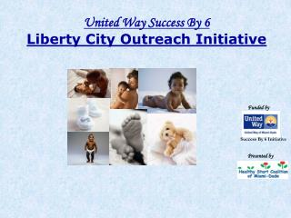 United Way Success By 6 Liberty City Outreach Initiative