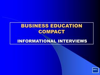 BUSINESS EDUCATION COMPACT INFORMATIONAL INTERVIEWS