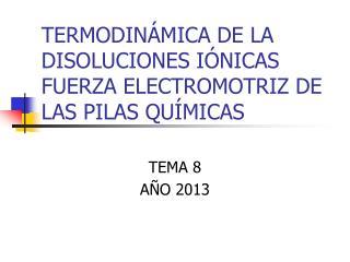 TERMODINÁMICA DE LA DISOLUCIONES IÓNICAS FUERZA ELECTROMOTRIZ DE LAS PILAS QUÍMICAS