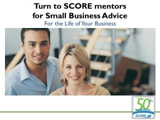 Turn to SCORE mentors  for Small Business Advice
