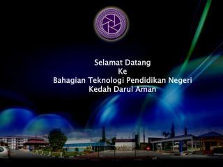 Selamat Datang Ke Bahagian Teknologi Pendidikan Negeri Kedah  Darul Aman