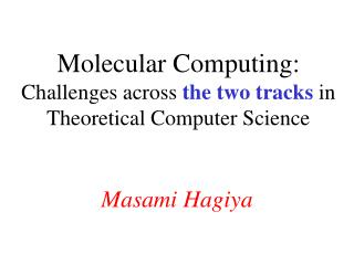 Molecular Computing:  Challenges across  the two tracks  in Theoretical Computer Science