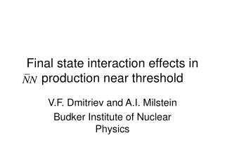 Final state interaction effects in production near threshold