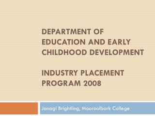 Department of Education and Early Childhood Development Industry Placement Program 2008