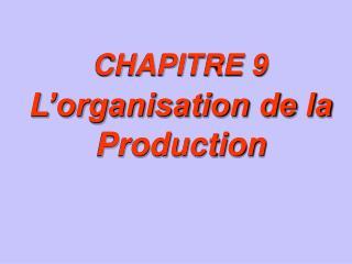 CHAPITRE 9 L'organisation de la Production