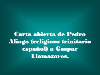 C arta  abierta  de Pedro  Aliaga (religioso trinitario  español)  a Gaspar  Llamazares.