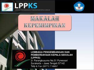 LEMBAGA PENGEMBANGAN DAN PEMBERDAYAAN KEPALA SEKOLAH (LPPKS) Jl. Parangkusumo No.51 Purwosari