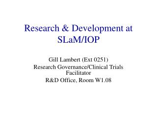 Research & Development at SLaM/IOP