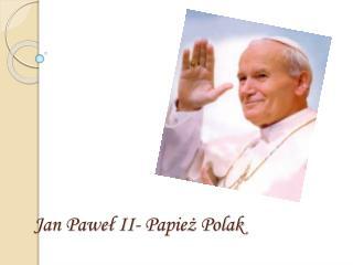Jan Paweł II- Papież Polak