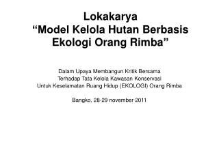 "Lokakarya ""Model Kelola Hutan Berbasis Ekologi Orang Rimba """
