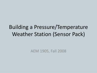Building a Pressure/Temperature Weather Station (Sensor Pack)