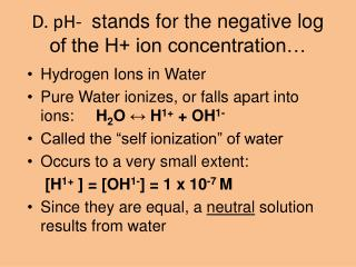 D. pH-   stands for the negative log of the H+ ion concentration…