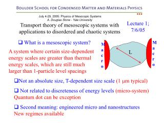 July 4-29, 2005: Physics of Mesocopic Systems A. Douglas Stone - Yale University