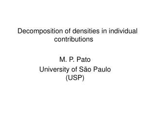 Decomposition of densities in individual contributions