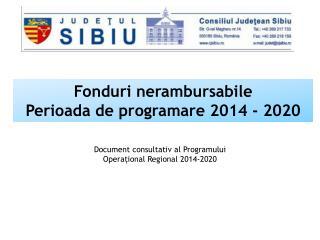 Fonduri nerambursabile Perioada de programare 2014 - 2020