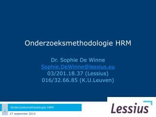 Onderzoeksmethodologie HRM Dr. Sophie De Winne Sophie.DeWinne@lessius.eu 03/201.18.37 (Lessius)