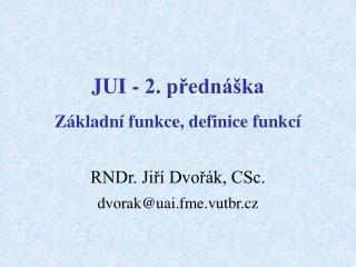 JUI - 2. přednáška Základní funkce, definice funkcí