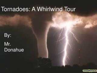 Tornadoes: A Whirlwind Tour