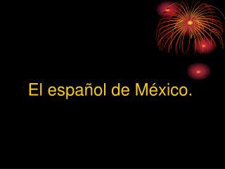 El español de México.