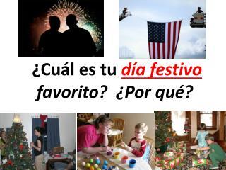 ¿Cuál es tu día festivo favorito? ¿Por qué?