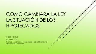 COMO CAMBIARA LA LEY LA SITUACIÓN DE LOS HIPOTECADOS