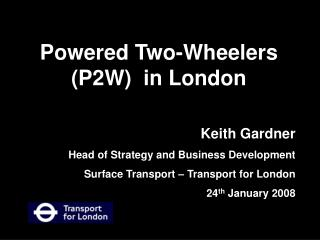 Keith Gardner Head of Strategy and Business Development Surface Transport – Transport for London