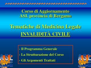 Corso di Aggiornamento ASL provincia di Bergamo Tematiche di Medicina Legale INVALIDIT À CIVILE